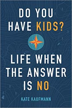 Do You Have Kids? Life When the Answer Is No